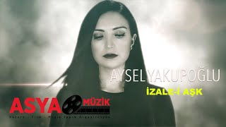 Aysel YAKUPOĞLU / İzale-i Aşk (Official Video)