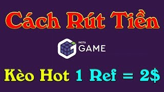 Cách Rút Tiền Web Chơi Game Kiếm Tiền instagame 1 ref 2$ - LVT | Kiếm Tiền Online