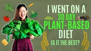 I went on a 30-Day Plant Based Diet. Is it the Best? What did I Learn? | Joanna Soh