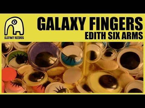GALAXY FINGERS - Edith Six Arms [Official]