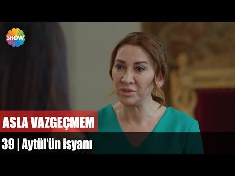Aytül'ün isyanı | Asla Vazgeçmem 39.Bölüm