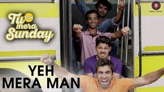 Yeh Mera Man | Tu Hai Mera Sunday | Barun Sobti & Vishal Malhotra | Ash King | Amartya Rahut (Bobo)