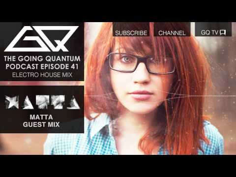 GQ Podcast - Electro House Mix & Matta Guest Mix [Ep.41]