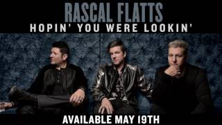 Rascal Flatts Hopin' You Were Lookin'