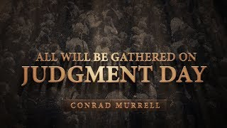 All Will Be Gathered On Judgment Day - Conrad Murrell