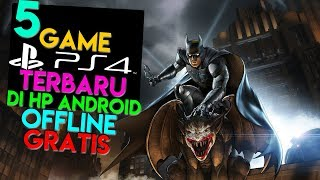 5 Game PS4 TERBARU Di Android (OFFLINE Dan GRATIS) + Link Download !