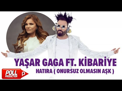 Yaşar Gaga Ft. Kibariye - Hatıra - ( Onursuz Olmasın Aşk Versiyon )