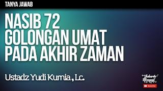 Tanya Jawab : Nasib 72 Golongan Umat Pada Akhir Zaman - Ustadz Yudi Kurnia, Lc.