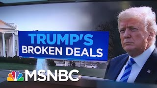 President Donald Trump's Broken Deals Since He Took Office | Velshi & Ruhle | MSNBC