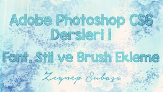 Adobe Photoshop CS6 Dersleri 1-Font, Stil ve Brush Ekleme