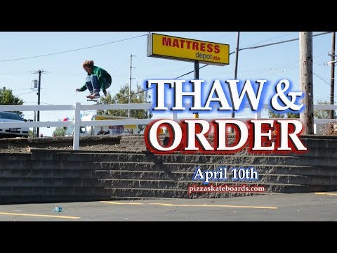 Pizza Skateboards | Thaw And Order | April 10th