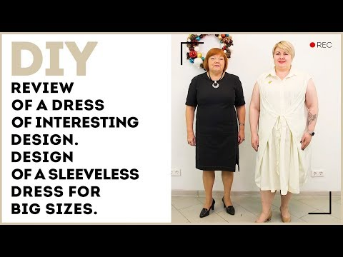 DIY: Review of a dress of interesting design. Design of a sleeveless dress for big sizes.