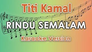 Titi Kamal Rindu Semalam Koplo Karaoke Lirik Tanpa Vokal By Regis