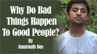 Why do bad things happen to good people? by Amarendra Dasa