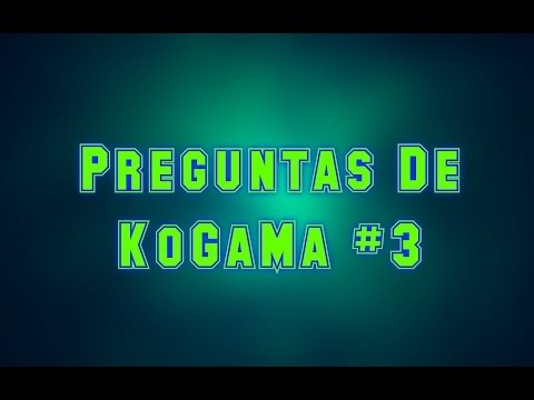 Preguntas De KoGaMa #3