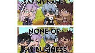Say my Name + None of my Business GLMV | Gacha life music video | TayTayPlayz