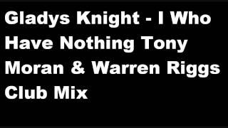 Gladys Knight - I Who Have Nothing Tony Moran & Warren Riggs Club Mix