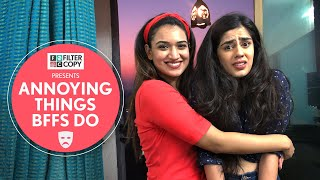 FilterCopy | Annoying Things BFFs Do | Ft. Alisha Chopra & Monica Sehgal