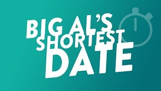 Big Al's Shortest Date