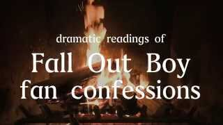 A Dramatic Reading of Fall Out Boy Fan Confessions Read by Fall Out Boy