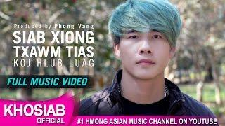 Siab Xiong - Txawm Tias [Koj Hlub Luag] (Official Video) Khosiab Music 2017