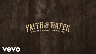 The Texas Red Dirt Choir Faith In The Water