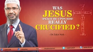 Dr Zakir Naik | Was Jesus (pbuh) really Crucified?