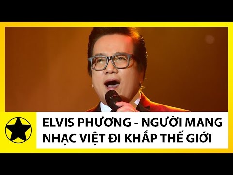 Tiểu Sử Danh Ca Elvis Phương || Người Mang Nhạc Việt Đi Khắp Thế Giới