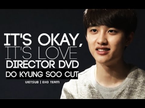 [Vietsub] It's Okay, It's Love Director DVD Do Kyung Soo Cut [EXO Team]