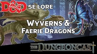 D&D 5E Lore Wyverns and Faerie Dragons: Monster Mythos - The Dungeoncast  Ep. 114