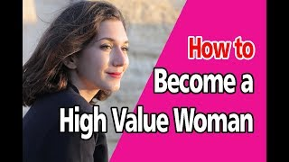 12 Ways You Can be a High Value Woman He'll Never Want to Leave