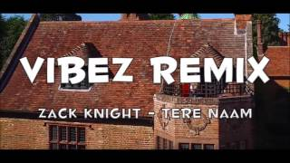Zack Knight - Tere Naam REMIX Prod. Vibez