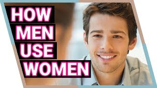 Sneaky Ways Men Use Women (Warning: Disturbing reality check)