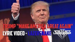 "LazerSnake - TRUMP ""Make America Great Again"" (Lyric Video)"
