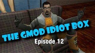 The GMod Idiot Box: Episode 12