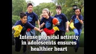 Intense physical activity in adolescents ensures healthier heart - #Health News