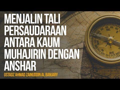 Menjalin Tali Persaudaraan Antara Kaum Muhajirin dengan Anshar  - Ustadz Ahmad Zainuddin Al Banjary