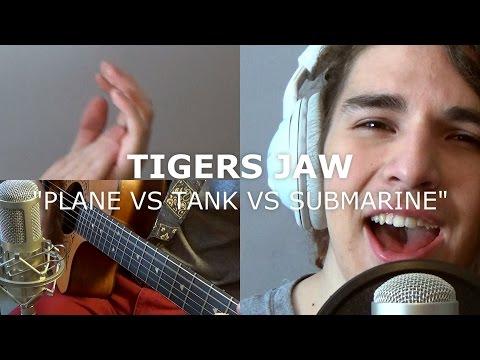 Tigers Jaw - Plane vs Tank vs Submarine (Cover)