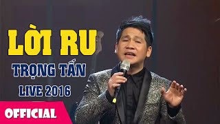 Lời Ru - Trọng Tấn LIVE 2016 HD