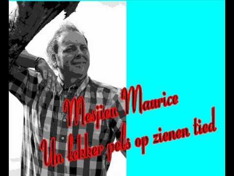 Mesjieu Maurice - Un lekker pels op zienen tied.