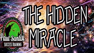 THE HIDDEN MIRACLE Remove Negative Blocks From Past Traumas From Your Vibration Paul Santisi