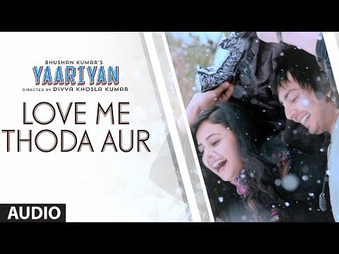 LOVE ME THODA AUR FULL SONG (AUDIO) | YAARIYAN | HIMANSH KOHLI...