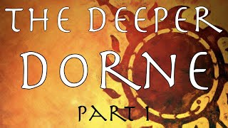 A Song of Ice and Fire: The Deeper Dorne Part 1