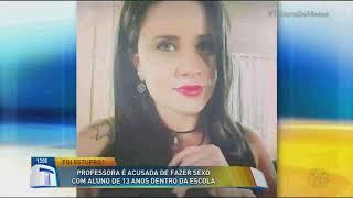 Professora é acusada de fazer sexo com aluno de 13 anos - Tribuna da Massa (06/11/17)