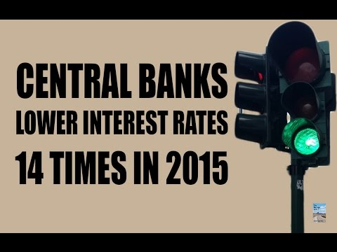 Central Banks REACT to Dying Economy by Lowering Interest Rates 14 Times ALREADY in 2015!