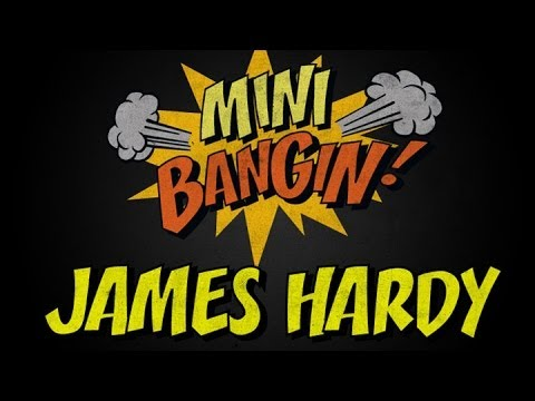 James Hardy - Mini Bangin!