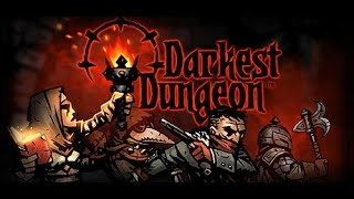 Стрим - Darkest Dungeon - Игра для мазохистов =) #3