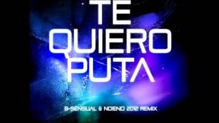 B-Sensual - Te Quiero Puta (No!end & B-Sensual 2012 Remix)