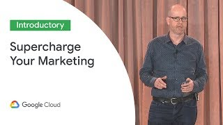 Supercharge Your Marketing with Cloud (Cloud Next '19)