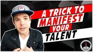 A Trick To Manifest Your Talent